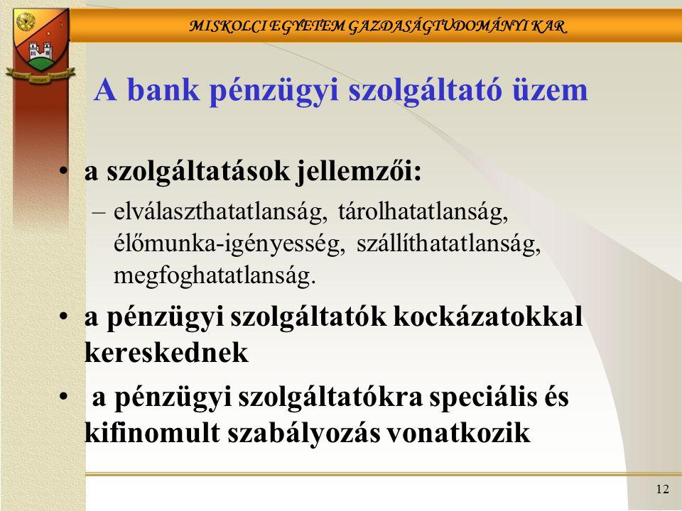 MISKOLCI EGYETEM GAZDASÁGTUDOMÁNYI KAR 12 A bank pénzügyi szolgáltató üzem a szolgáltatások jellemzői: –elválaszthatatlanság, tárolhatatlanság, élőmun