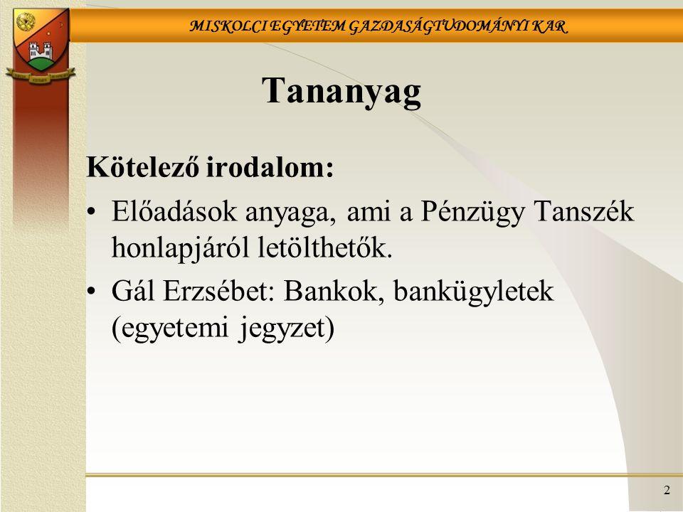 MISKOLCI EGYETEM GAZDASÁGTUDOMÁNYI KAR 13 A kétszintű bankrendszer magyarországi kialakítása – 1987.01.01 Mesterséges kialakítás a meglevő elemekből: MNB – csak jegybank 3 újonnan létrehozott kereskedelmi bank (MHB,OKHB,BB) MKB és ÁÉB kereskedelmi banki jogosítványt kap OTP, takarékszövetkezetek Vegyesbankok Decentralizált pénzalapok banki jogosítványt kapnak (kisbankok)