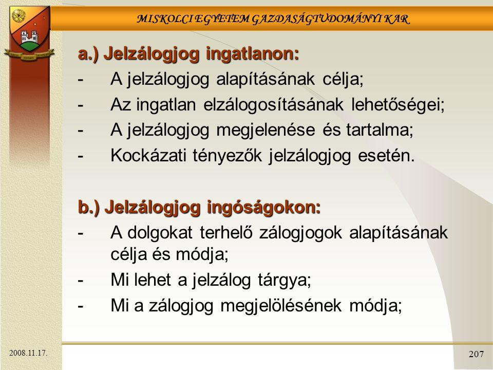 MISKOLCI EGYETEM GAZDASÁGTUDOMÁNYI KAR 207 a.) Jelzálogjog ingatlanon: -A jelzálogjog alapításának célja; -Az ingatlan elzálogosításának lehetőségei;