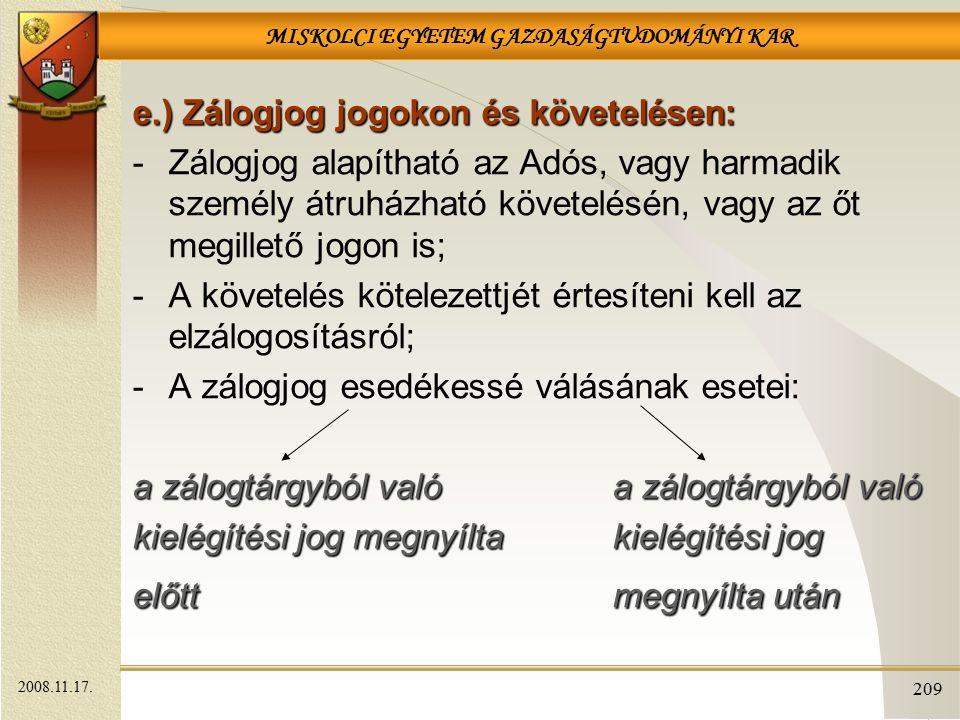 MISKOLCI EGYETEM GAZDASÁGTUDOMÁNYI KAR 209 e.) Zálogjog jogokon és követelésen: -Zálogjog alapítható az Adós, vagy harmadik személy átruházható követe