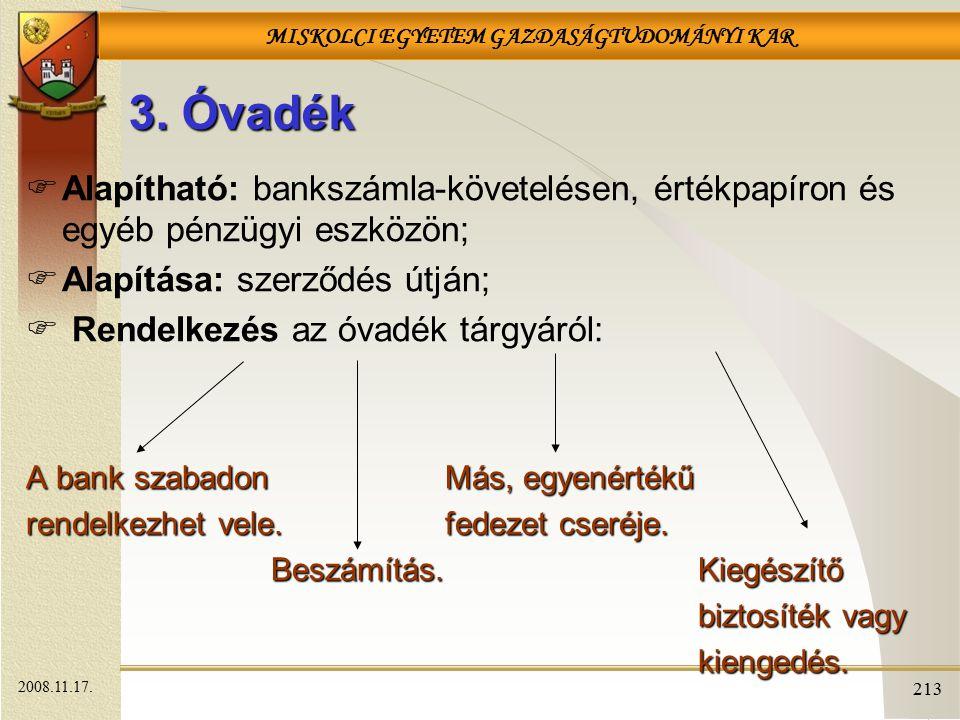 MISKOLCI EGYETEM GAZDASÁGTUDOMÁNYI KAR 213 3. Óvadék  Alapítható: bankszámla-követelésen, értékpapíron és egyéb pénzügyi eszközön;  Alapítása: szerz