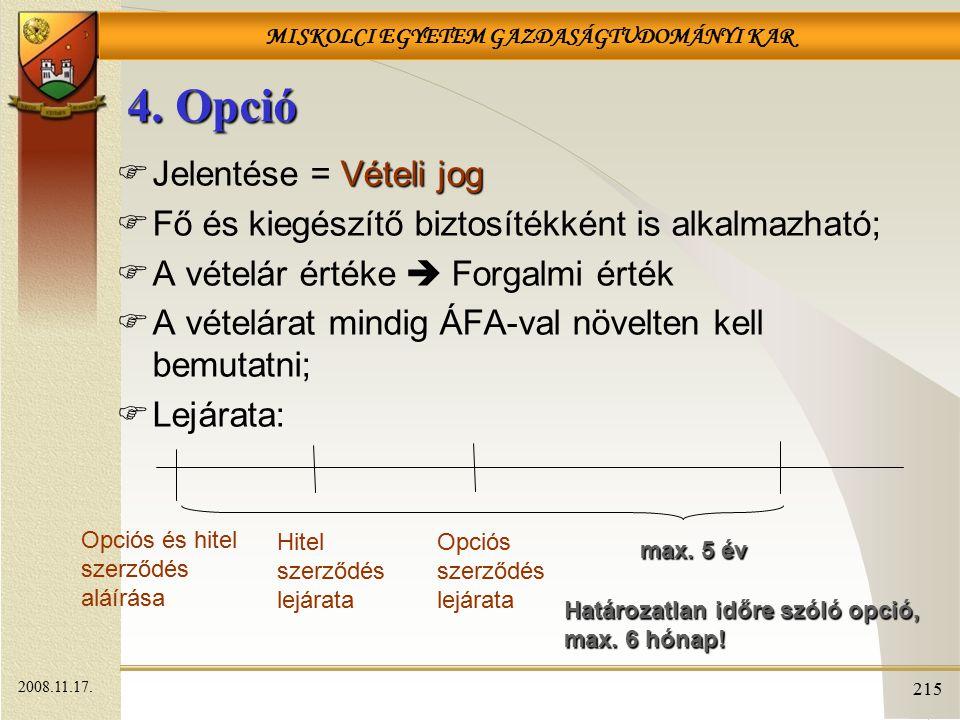 MISKOLCI EGYETEM GAZDASÁGTUDOMÁNYI KAR 215 4. Opció Vételi jog  Jelentése = Vételi jog  Fő és kiegészítő biztosítékként is alkalmazható;  A vételár