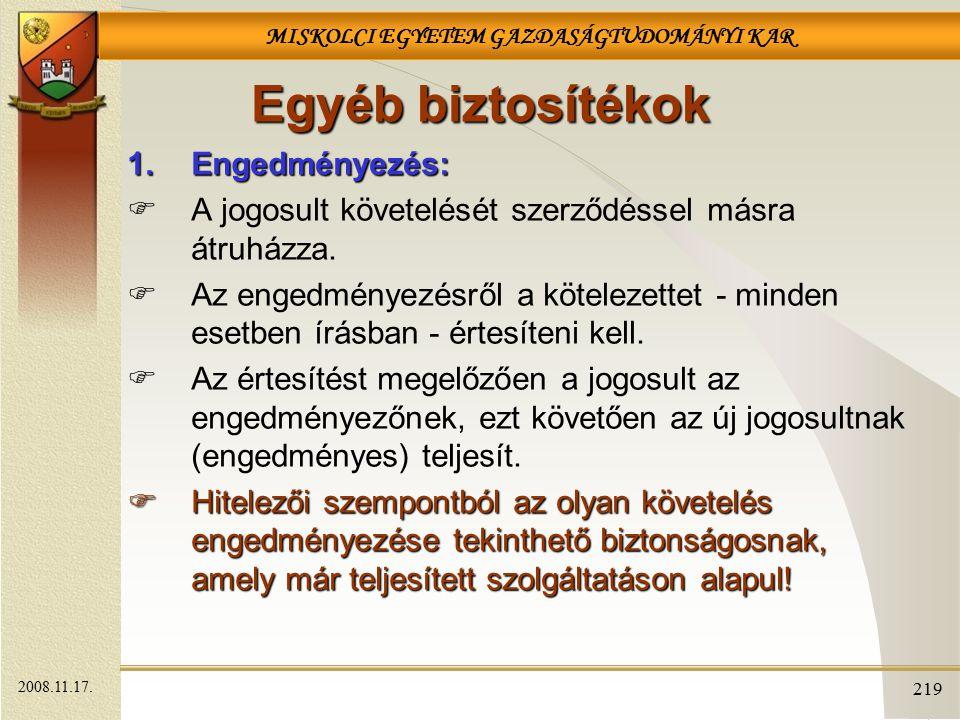MISKOLCI EGYETEM GAZDASÁGTUDOMÁNYI KAR 219 Egyéb biztosítékok 1.Engedményezés:  A jogosult követelését szerződéssel másra átruházza.  Az engedményez