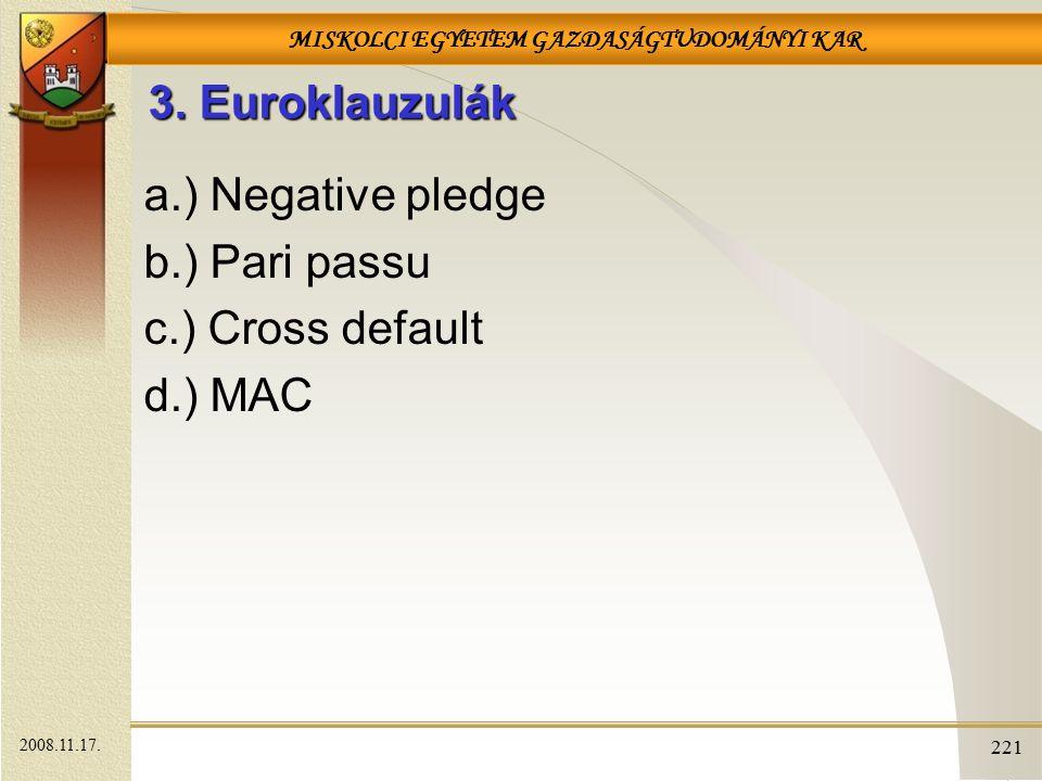 MISKOLCI EGYETEM GAZDASÁGTUDOMÁNYI KAR 221 3. Euroklauzulák a.) Negative pledge b.) Pari passu c.) Cross default d.) MAC 2008.11.17.