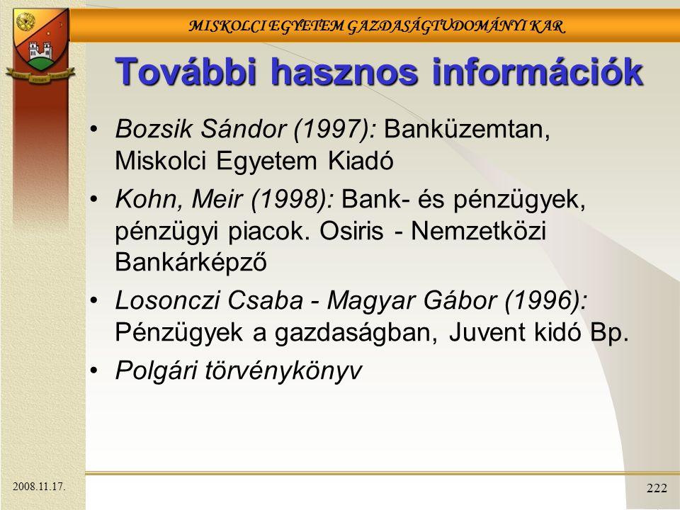 MISKOLCI EGYETEM GAZDASÁGTUDOMÁNYI KAR 222 További hasznos információk Bozsik Sándor (1997): Banküzemtan, Miskolci Egyetem Kiadó Kohn, Meir (1998): Ba
