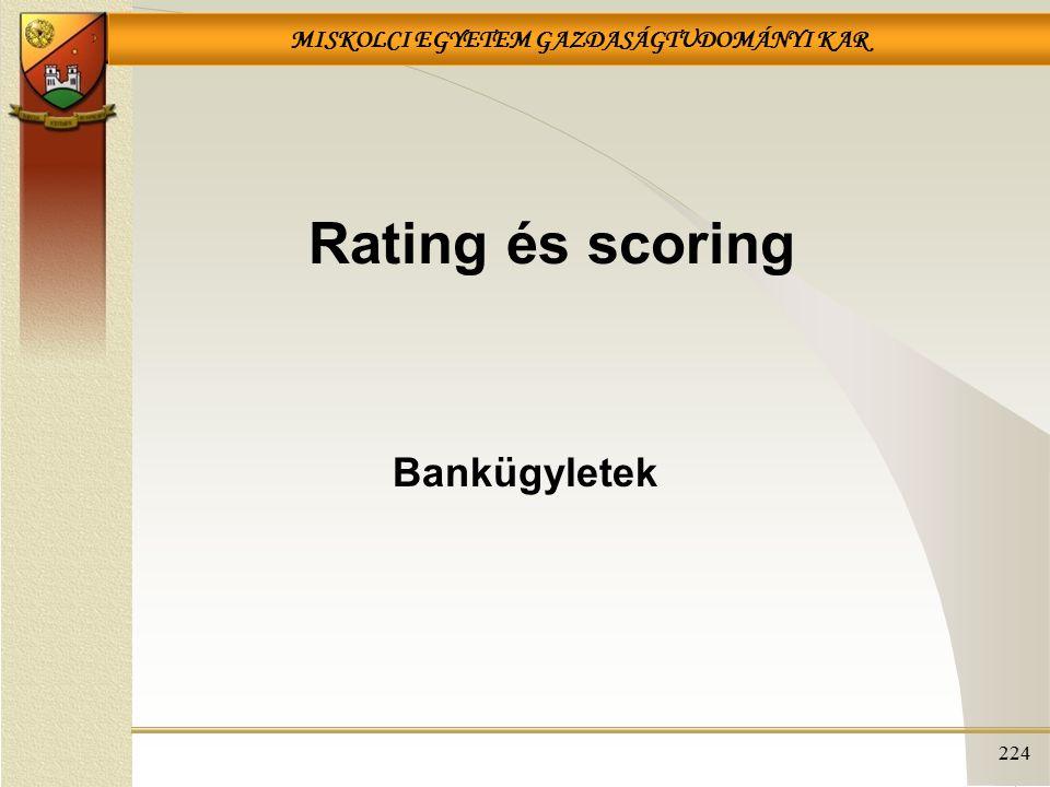 MISKOLCI EGYETEM GAZDASÁGTUDOMÁNYI KAR 224 Rating és scoring Bankügyletek