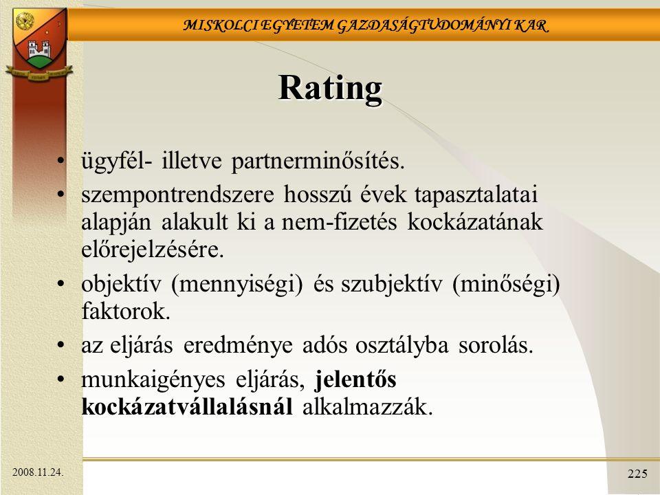 MISKOLCI EGYETEM GAZDASÁGTUDOMÁNYI KAR 225 Rating ügyfél- illetve partnerminősítés. szempontrendszere hosszú évek tapasztalatai alapján alakult ki a n