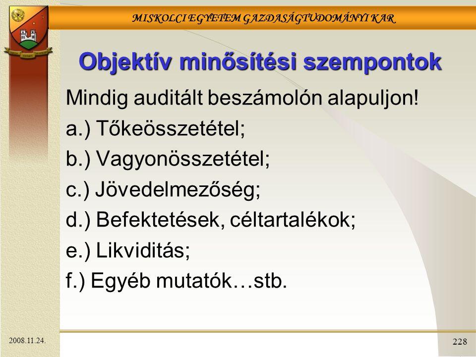 MISKOLCI EGYETEM GAZDASÁGTUDOMÁNYI KAR 228 Objektív minősítési szempontok Mindig auditált beszámolón alapuljon! a.) Tőkeösszetétel; b.) Vagyonösszetét