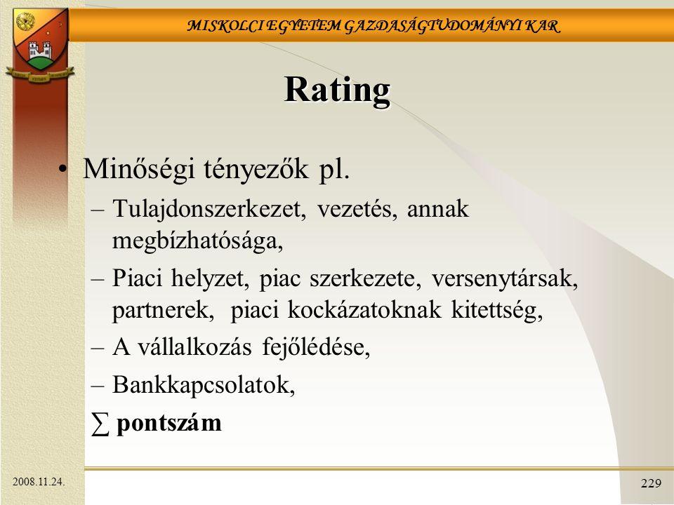 MISKOLCI EGYETEM GAZDASÁGTUDOMÁNYI KAR 229 Rating Minőségi tényezők pl. –Tulajdonszerkezet, vezetés, annak megbízhatósága, –Piaci helyzet, piac szerke
