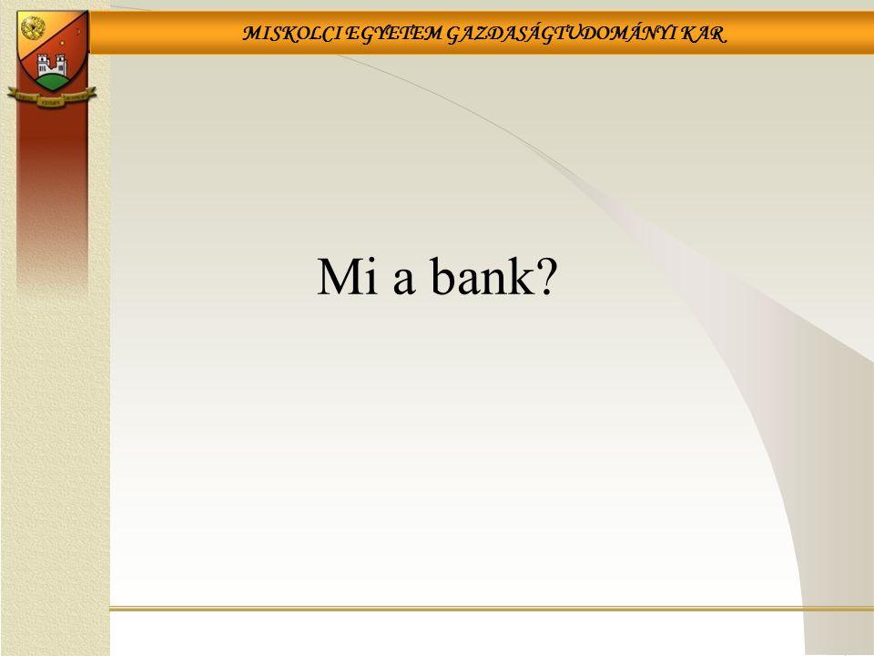 MISKOLCI EGYETEM GAZDASÁGTUDOMÁNYI KAR Bank fogalma Olyan intézmény, amely hivatásszerűen vesz igénybe és nyújt hitelt, illetve amely sajátos szervezete pénz teremtésére is képessé tesz Szó eredete: banca (olasz) – pad banque (francia) – láda, fiók 7
