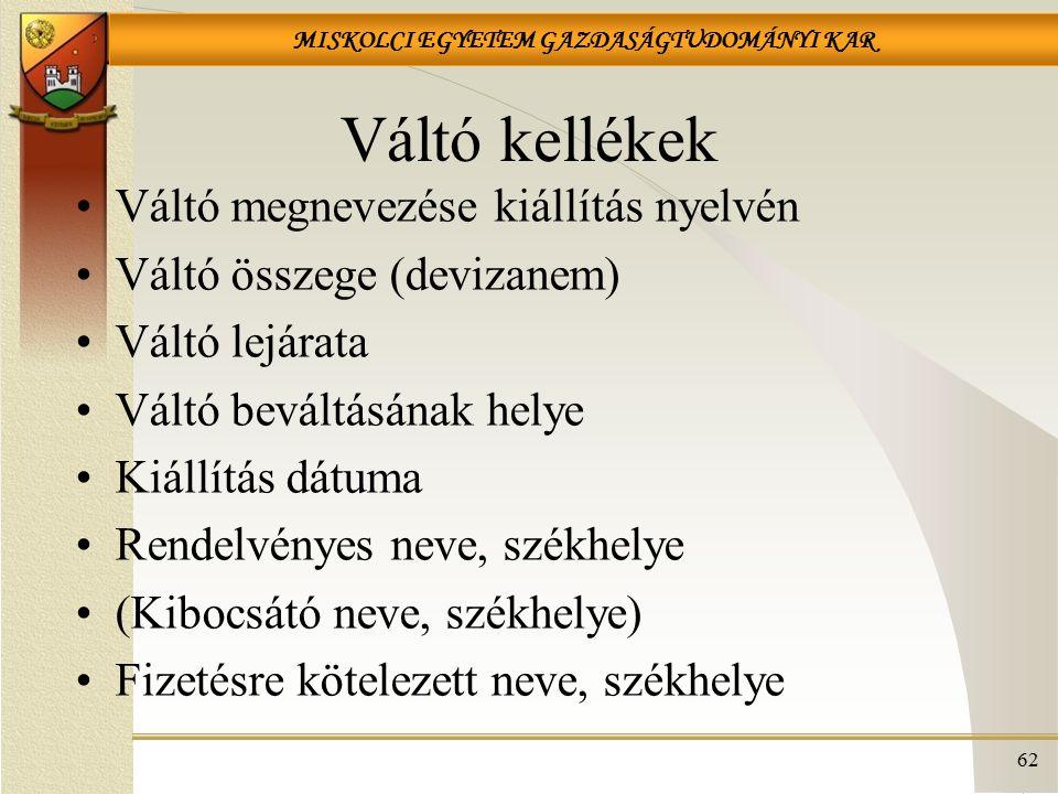 MISKOLCI EGYETEM GAZDASÁGTUDOMÁNYI KAR Váltó kellékek Váltó megnevezése kiállítás nyelvén Váltó összege (devizanem) Váltó lejárata Váltó beváltásának