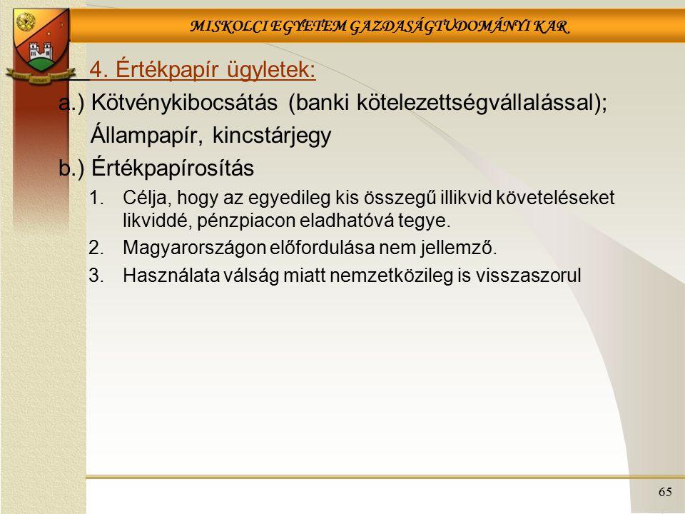 MISKOLCI EGYETEM GAZDASÁGTUDOMÁNYI KAR 65 4. Értékpapír ügyletek: a.) Kötvénykibocsátás (banki kötelezettségvállalással); Állampapír, kincstárjegy b.)