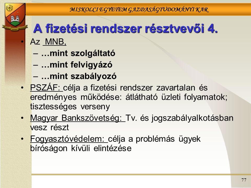 MISKOLCI EGYETEM GAZDASÁGTUDOMÁNYI KAR 77 A fizetési rendszer résztvevői 4.