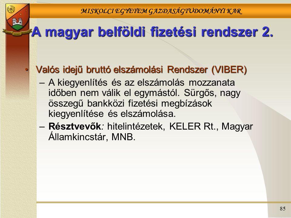 MISKOLCI EGYETEM GAZDASÁGTUDOMÁNYI KAR 85 A magyar belföldi fizetési rendszer 2. Valós idejű bruttó elszámolási Rendszer (VIBER)Valós idejű bruttó els