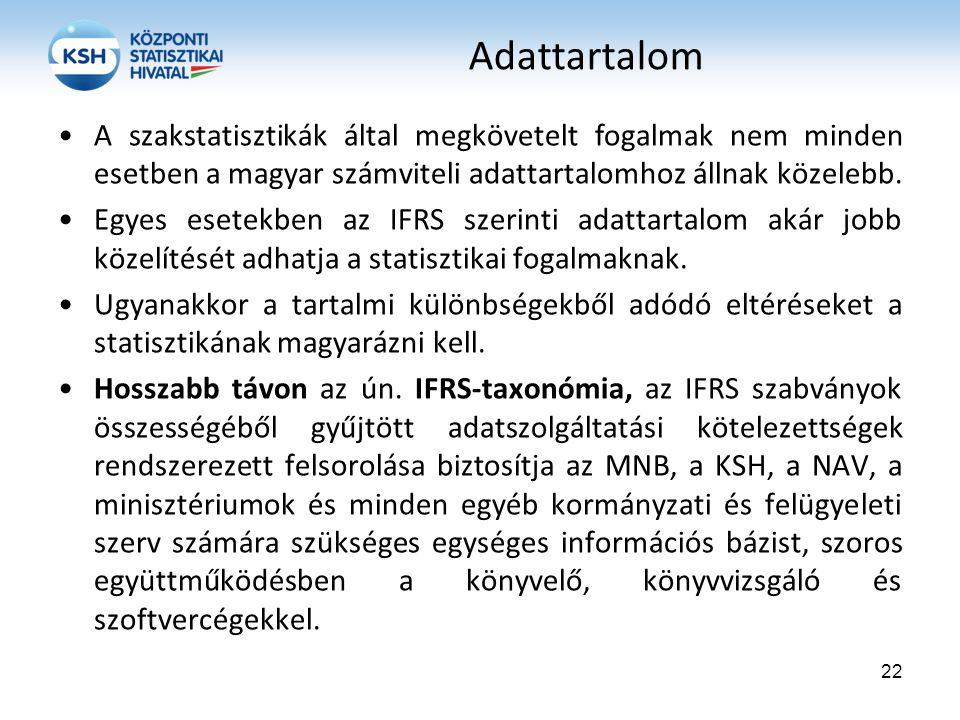 Adattartalom A szakstatisztikák által megkövetelt fogalmak nem minden esetben a magyar számviteli adattartalomhoz állnak közelebb. Egyes esetekben az