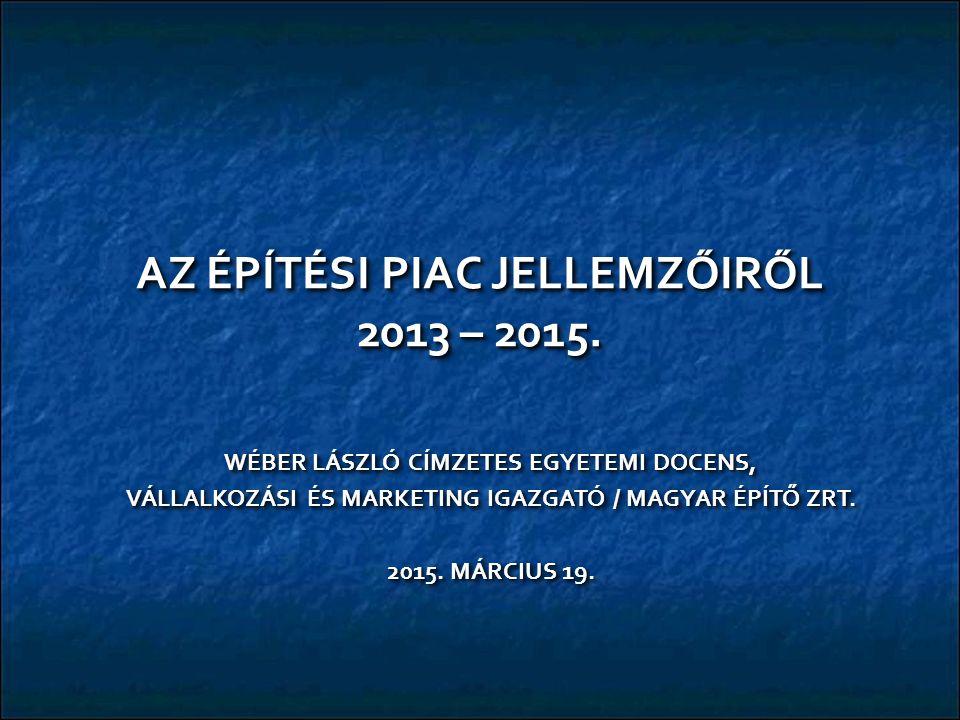 AZ ÉPÍTÉSI PIAC JELLEMZŐIRŐL 2013 – 2015.