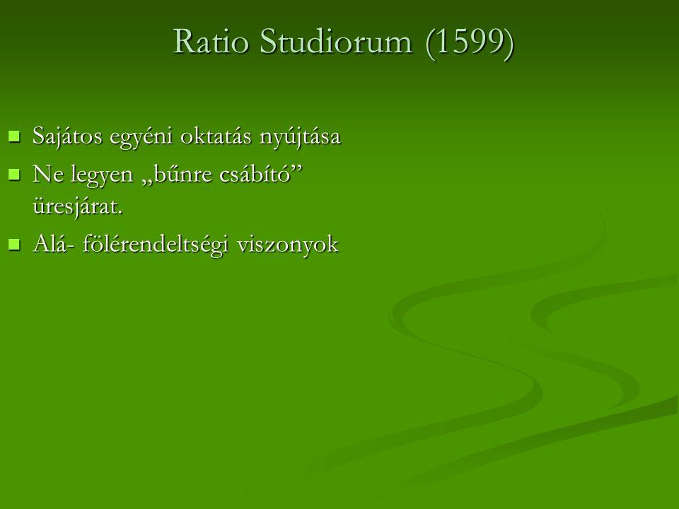 "Ratio Studiorum (1599) Ratio Studiorum (1599) Sajátos egyéni oktatás nyújtása Sajátos egyéni oktatás nyújtása Ne legyen ""bűnre csábító üresjárat."