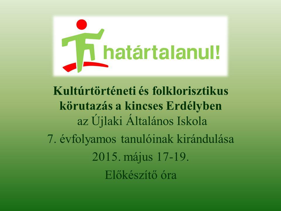 Kultúrtörténeti és folklorisztikus körutazás a kincses Erdélyben az Újlaki Általános Iskola 7. évfolyamos tanulóinak kirándulása 2015. május 17-19. El