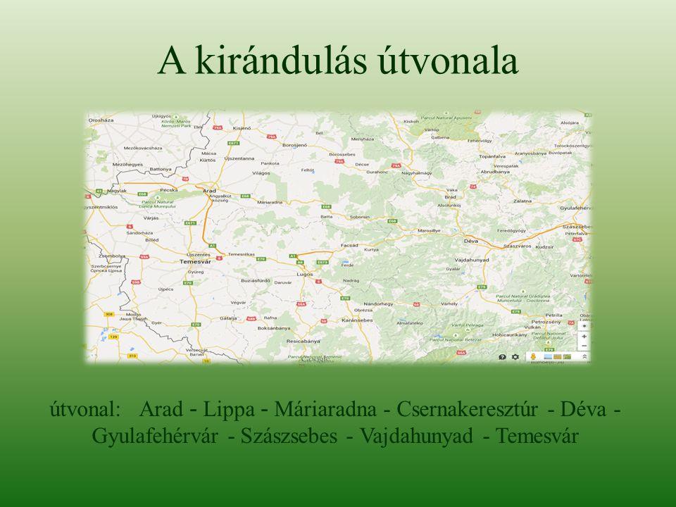 A kirándulás útvonala útvonal: Arad - Lippa - Máriaradna - Csernakeresztúr - Déva - Gyulafehérvár - Szászsebes - Vajdahunyad - Temesvár