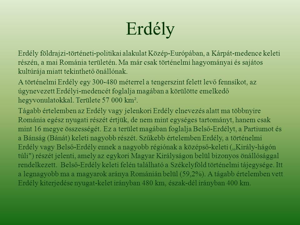 Erdély Erdély földrajzi-történeti-politikai alakulat Közép-Európában, a Kárpát-medence keleti részén, a mai Románia területén. Ma már csak történelmi
