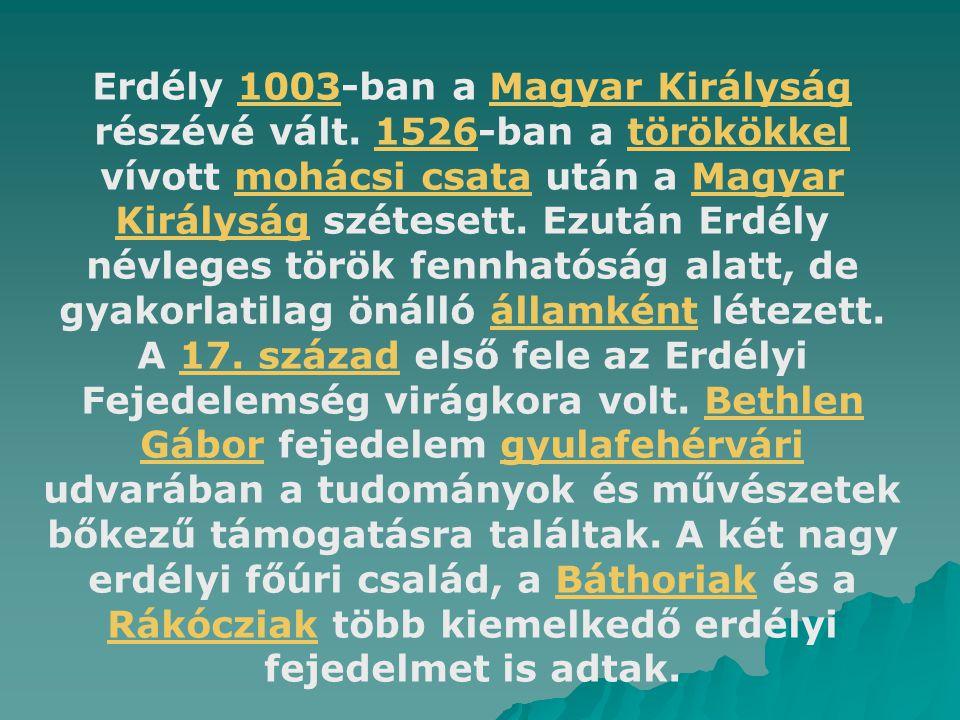 Erdély 1003-ban a Magyar Királyság részévé vált. 1526-ban a törökökkel vívott mohácsi csata után a Magyar Királyság szétesett. Ezután Erdély névleges