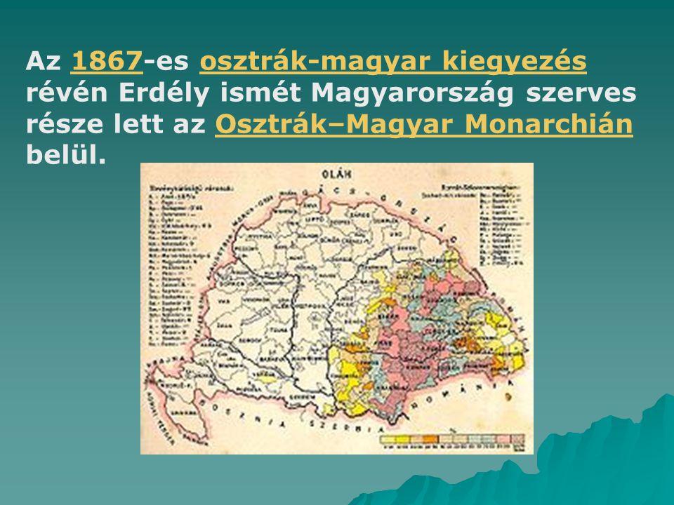 Az 1867-es osztrák-magyar kiegyezés révén Erdély ismét Magyarország szerves része lett az Osztrák–Magyar Monarchián belül.1867osztrák-magyar kiegyezés