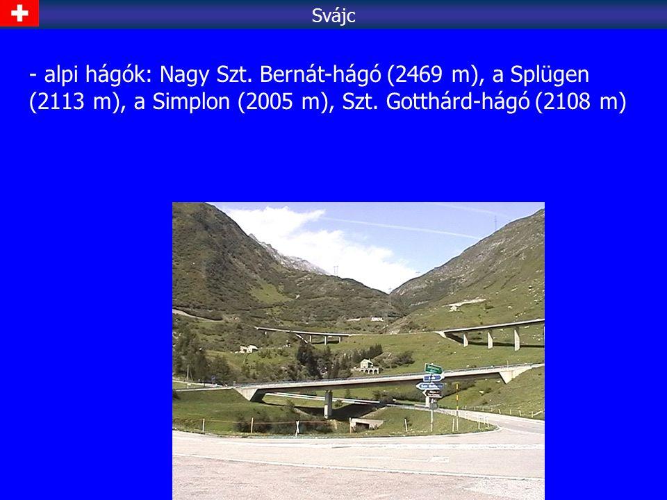 - alpi hágók: Nagy Szt. Bernát-hágó (2469 m), a Splügen (2113 m), a Simplon (2005 m), Szt. Gotthárd-hágó (2108 m) Svájc