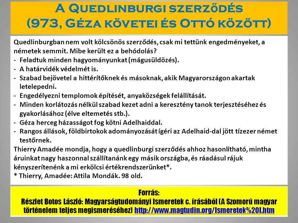 A Quedlinburgi szerz ő dés (973, Géza követei és Ottó között) Quedlinburgban nem volt kölcsönös szerződés, csak mi tettünk engedményeket, a németek semmit.
