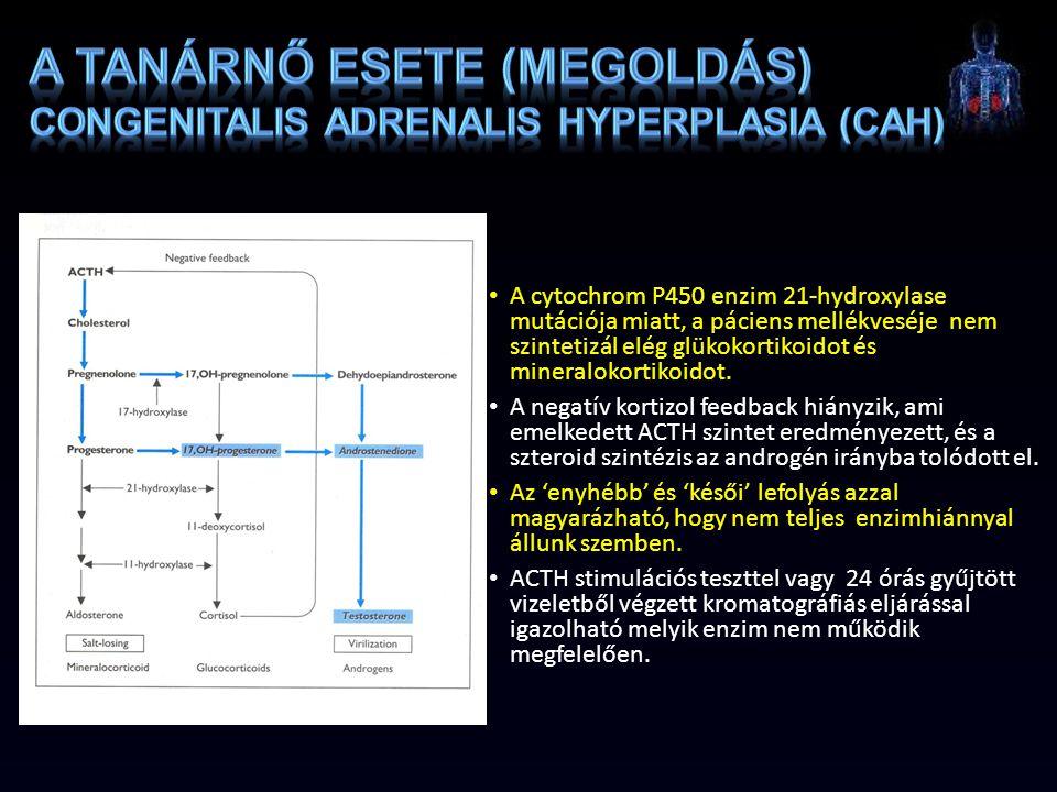 A cytochrom P450 enzim 21-hydroxylase mutációja miatt, a páciens mellékveséje nem szintetizál elég glükokortikoidot és mineralokortikoidot. A negatív
