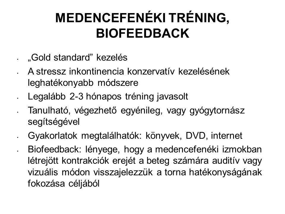 """MEDENCEFENÉKI TRÉNING, BIOFEEDBACK """"Gold standard kezelés A stressz inkontinencia konzervatív kezelésének leghatékonyabb módszere Legalább 2-3 hónapos tréning javasolt Tanulható, végezhető egyénileg, vagy gyógytornász segítségével Gyakorlatok megtalálhatók: könyvek, DVD, internet Biofeedback: lényege, hogy a medencefenéki izmokban létrejött kontrakciók erejét a beteg számára auditív vagy vizuális módon visszajelezzük a torna hatékonyságának fokozása céljából"""