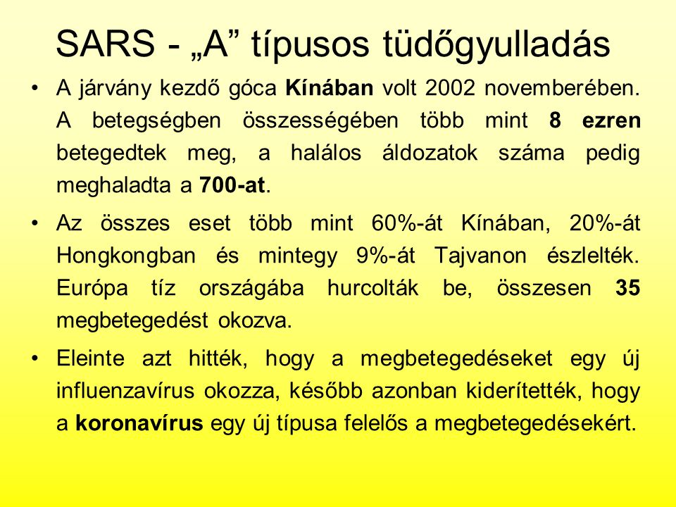 """SARS - """"A"""" típusos tüdőgyulladás A járvány kezdő góca Kínában volt 2002 novemberében. A betegségben összességében több mint 8 ezren betegedtek meg, a"""