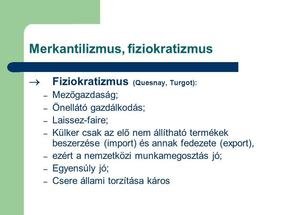 Merkantilizmus, fiziokratizmus  Fiziokratizmus (Quesnay, Turgot): – Mezőgazdaság; – Önellátó gazdálkodás; – Laissez-faire; – Külker csak az elő nem á