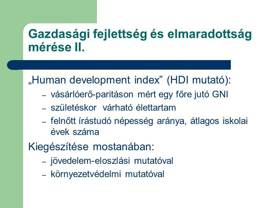 """Gazdasági fejlettség és elmaradottság mérése II. """"Human development index"""" (HDI mutató): – vásárlóerő-paritáson mért egy főre jutó GNI – születéskor v"""