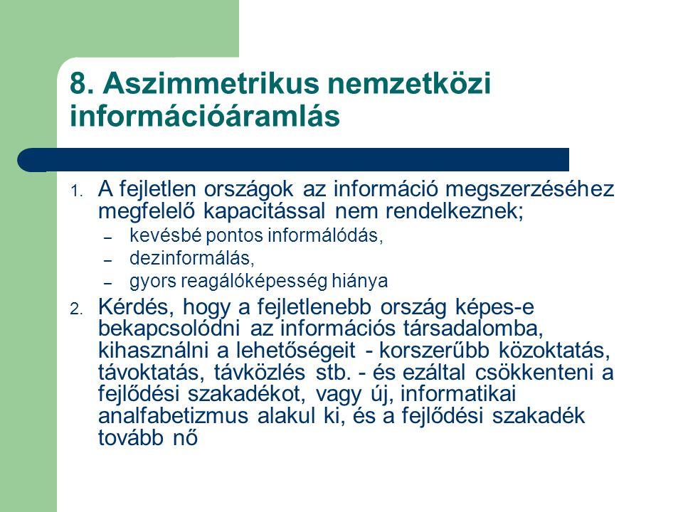 8. Aszimmetrikus nemzetközi információáramlás 1. A fejletlen országok az információ megszerzéséhez megfelelő kapacitással nem rendelkeznek; – kevésbé