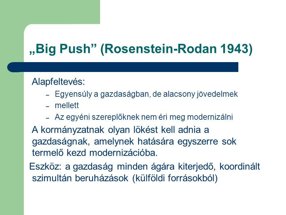 """""""Big Push"""" (Rosenstein-Rodan 1943) Alapfeltevés: – Egyensúly a gazdaságban, de alacsony jövedelmek – mellett – Az egyéni szereplőknek nem éri meg mode"""