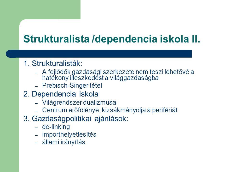 Strukturalista /dependencia iskola II. 1. Strukturalisták: – A fejlődők gazdasági szerkezete nem teszi lehetővé a hatékony illeszkedést a világgazdasá