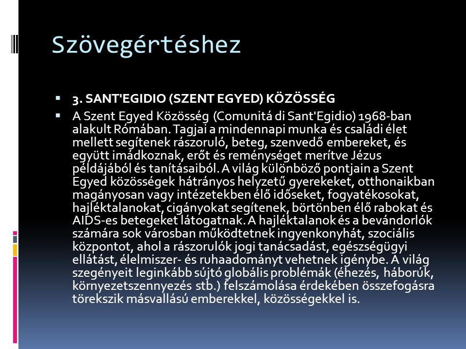 Szövegértéshez  3. SANT'EGIDIO (SZENT EGYED) KÖZÖSSÉG  A Szent Egyed Közösség (Comunitá di Sant'Egidio) 1968-ban alakult Rómában. Tagjai a mindennap