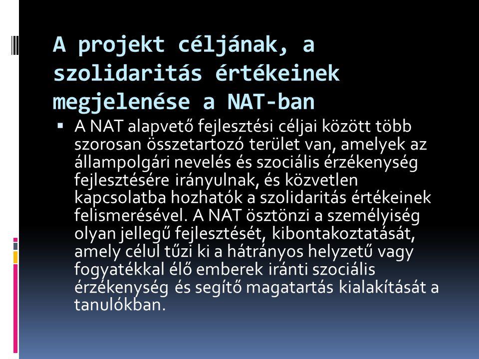 A projekt céljának, a szolidaritás értékeinek megjelenése a NAT-ban  A NAT alapvető fejlesztési céljai között több szorosan összetartozó terület van,