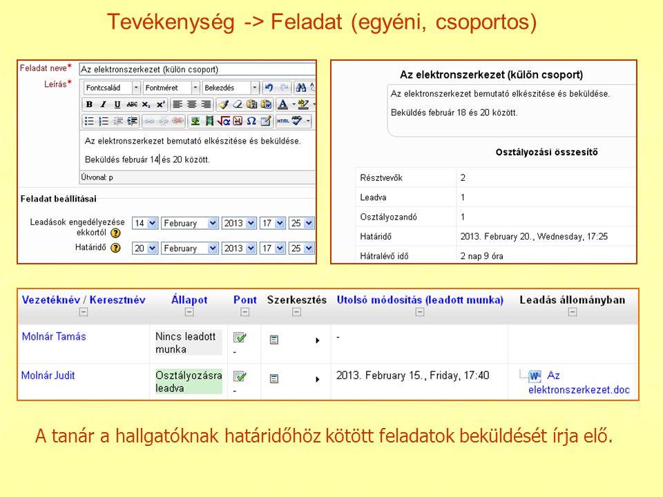 Tevékenység -> Feladat (egyéni, csoportos) A tanár a hallgatóknak határidőhöz kötött feladatok beküldését írja elő.