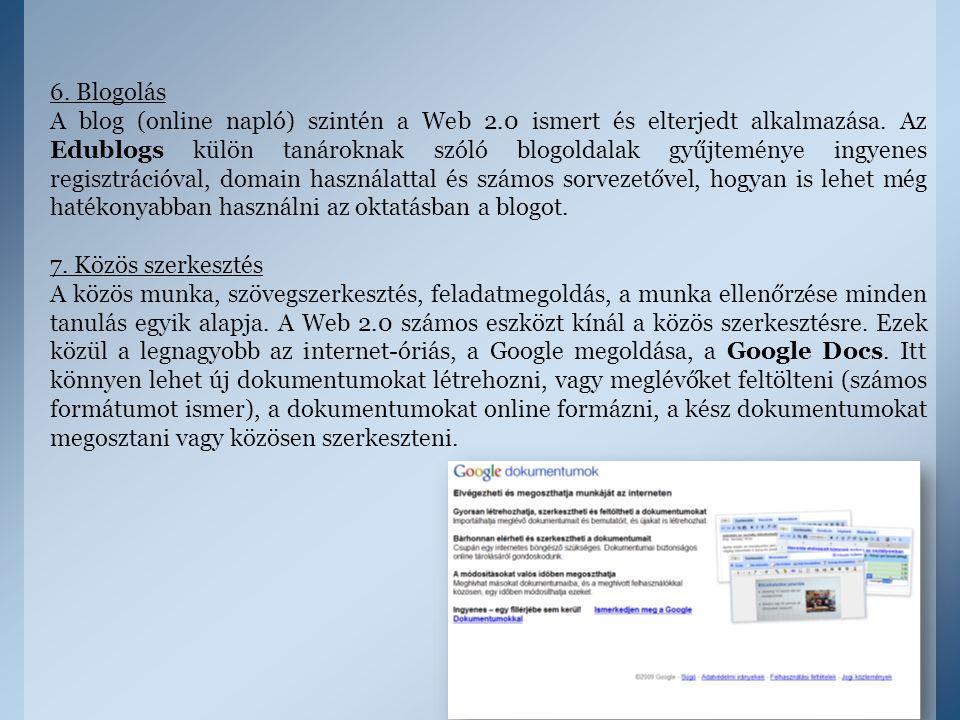 6. Blogolás A blog (online napló) szintén a Web 2.0 ismert és elterjedt alkalmazása. Az Edublogs külön tanároknak szóló blogoldalak gyűjteménye ingyen