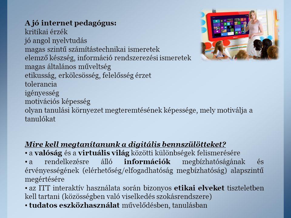 A jó internet pedagógus: kritikai érzék jó angol nyelvtudás magas szintű számítástechnikai ismeretek elemző készség, információ rendszerezési ismerete
