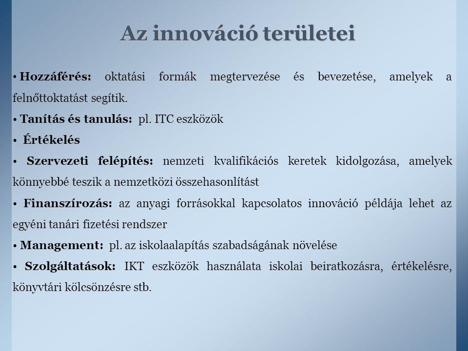 Az innováció területei Hozzáférés: oktatási formák megtervezése és bevezetése, amelyek a felnőttoktatást segítik. Tanítás és tanulás: pl. ITC eszközök