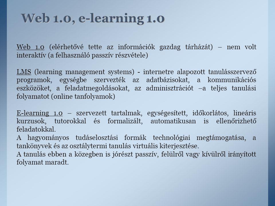 Web 1.0, e-learning 1.0 Web 1.0 (elérhetővé tette az információk gazdag tárházát) – nem volt interaktív (a felhasználó passzív részvétele) LMS (learni