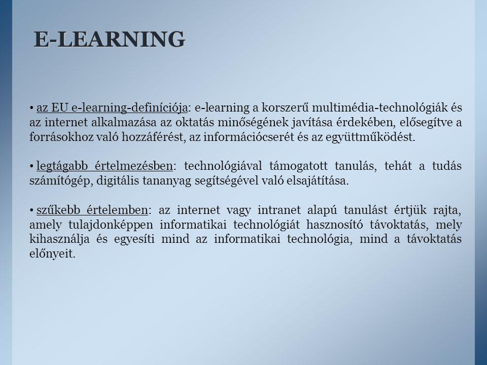 E-LEARNING az EU e-learning-definíciója: e-learning a korszerű multimédia-technológiák és az internet alkalmazása az oktatás minőségének javítása érde