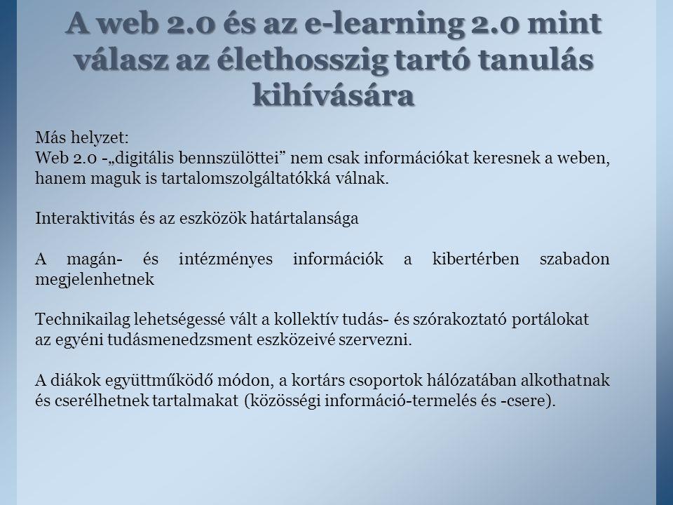 """A web 2.0 és az e-learning 2.0 mint válasz az élethosszig tartó tanulás kihívására Más helyzet: Web 2.0 -""""digitális bennszülöttei"""" nem csak információ"""
