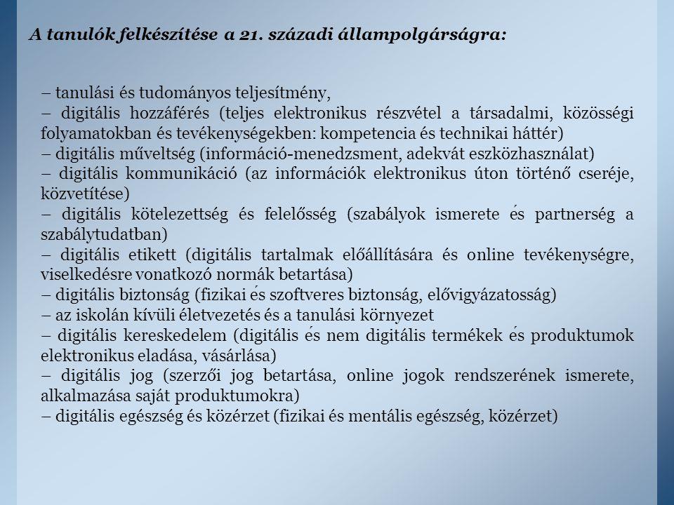 A tanulók felkészítése a 21. századi állampolgárságra: – tanulási és tudományos teljesítmény, – digitális hozzáférés (teljes elektronikus részvétel a