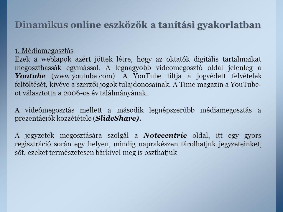 Dinamikus online eszközök a tanítási gyakorlatban 1. Médiamegosztás Ezek a weblapok azért jöttek létre, hogy az oktatók digitális tartalmaikat megoszt