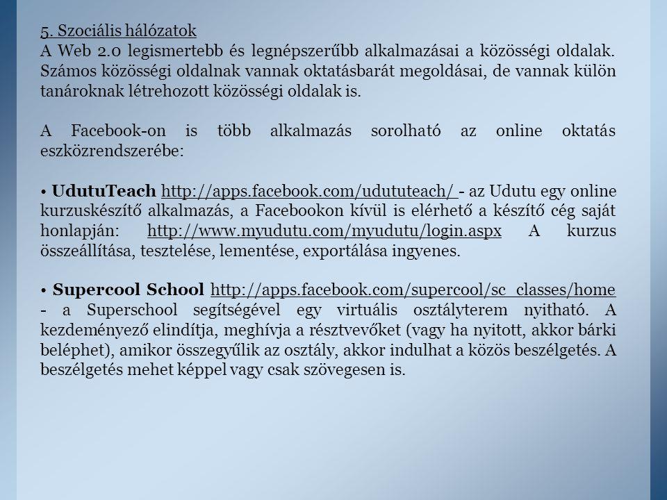 5. Szociális hálózatok A Web 2.0 legismertebb és legnépszerűbb alkalmazásai a közösségi oldalak. Számos közösségi oldalnak vannak oktatásbarát megoldá