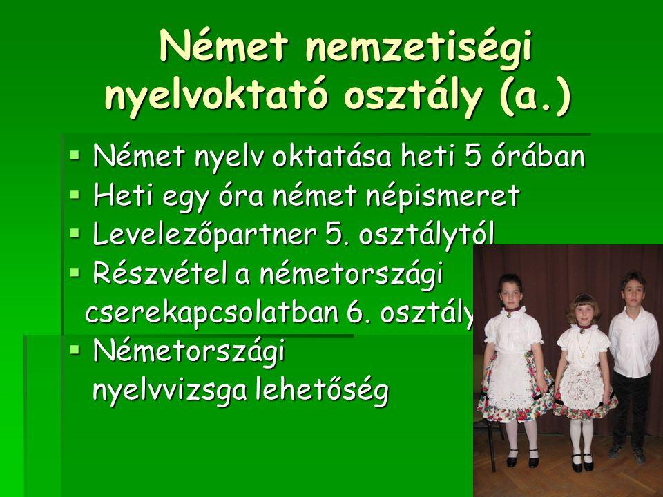 Német nemzetiségi nyelvoktató osztály (a.) Német nemzetiségi nyelvoktató osztály (a.)  Német nyelv oktatása heti 5 órában  Heti egy óra német népism