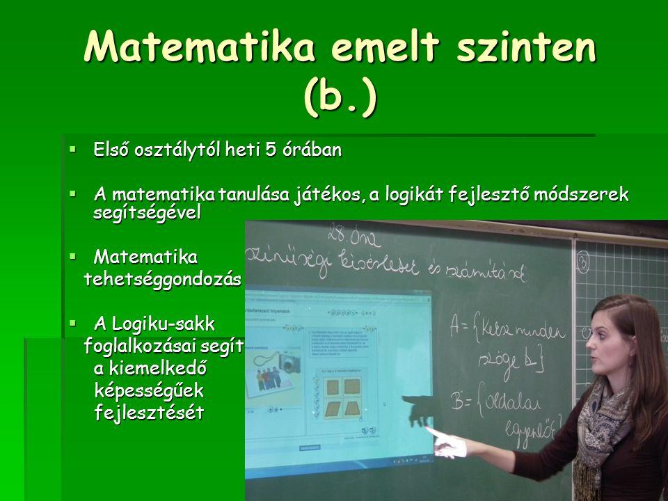 Matematika emelt szinten (b.)  Első osztálytól heti 5 órában  A matematika tanulása játékos, a logikát fejlesztő módszerek segítségével  Matematika